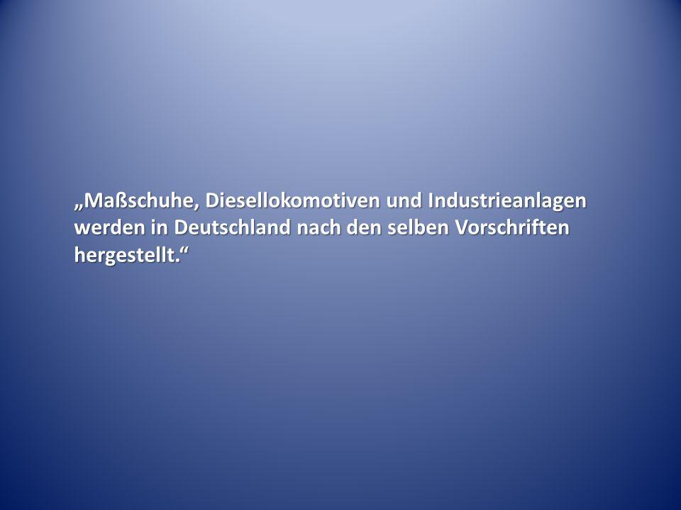 """""""Maßschuhe, Diesellokomotiven und Industrieanlagen werden in Deutschland nach den selben Vorschriften hergestellt."""