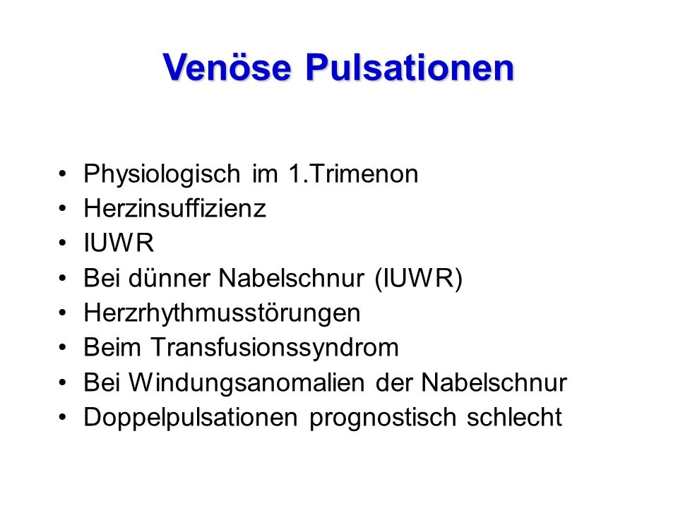 Venöse Pulsationen Physiologisch im 1.Trimenon Herzinsuffizienz IUWR