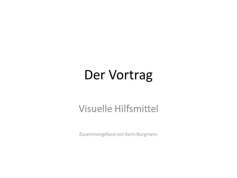 Visuelle Hilfsmittel Zusammengefasst von Karin Burgmann