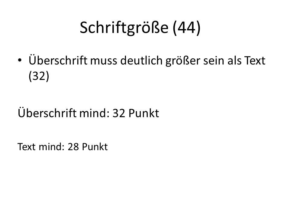 Schriftgröße (44) Überschrift muss deutlich größer sein als Text (32)