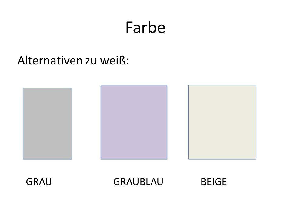 Farbe Alternativen zu weiß: GRAU GRAUBLAU BEIGE