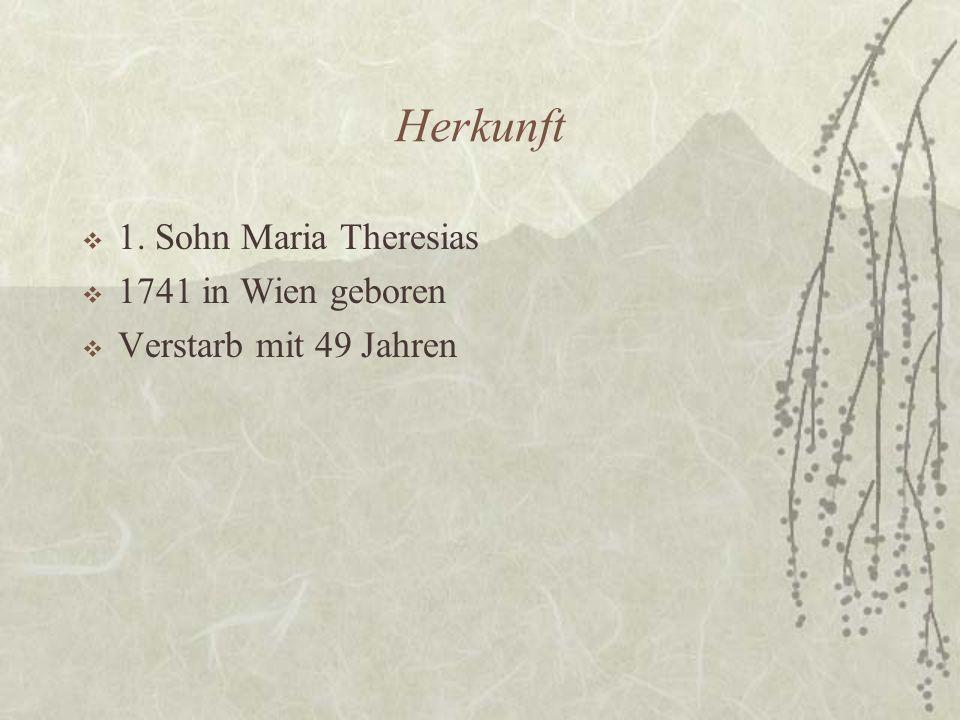 Herkunft 1. Sohn Maria Theresias 1741 in Wien geboren
