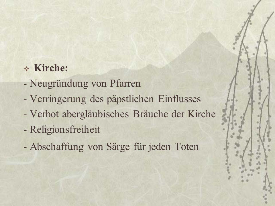 Kirche: - Neugründung von Pfarren. - Verringerung des päpstlichen Einflusses. - Verbot abergläubisches Bräuche der Kirche.