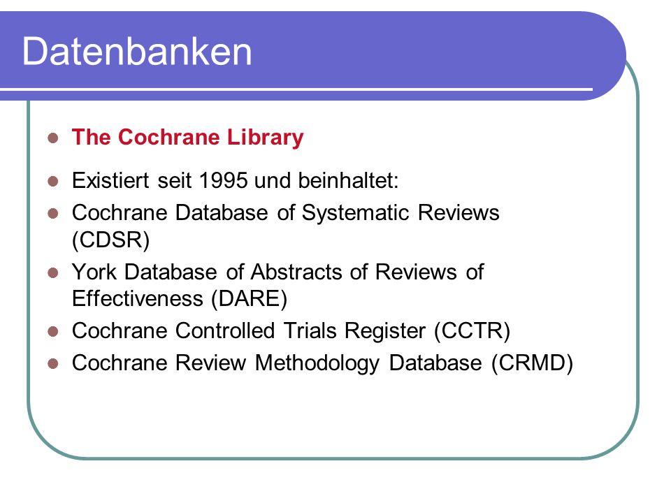 Datenbanken The Cochrane Library Existiert seit 1995 und beinhaltet: