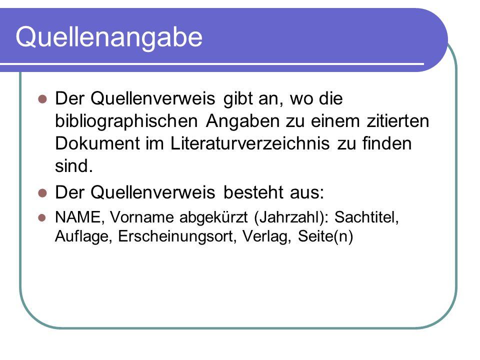 Quellenangabe Der Quellenverweis gibt an, wo die bibliographischen Angaben zu einem zitierten Dokument im Literaturverzeichnis zu finden sind.