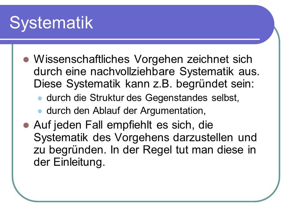 Systematik Wissenschaftliches Vorgehen zeichnet sich durch eine nachvollziehbare Systematik aus. Diese Systematik kann z.B. begründet sein: