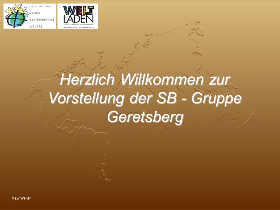 Herzlich Willkommen zur Vorstellung der SB - Gruppe Geretsberg
