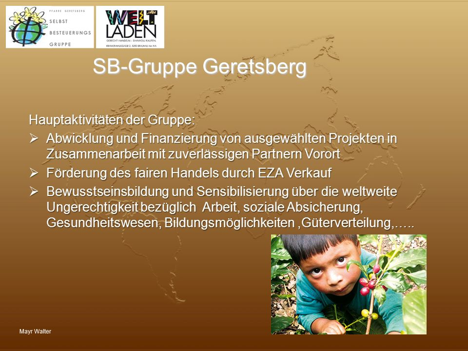 SB-Gruppe Geretsberg Hauptaktivitäten der Gruppe: