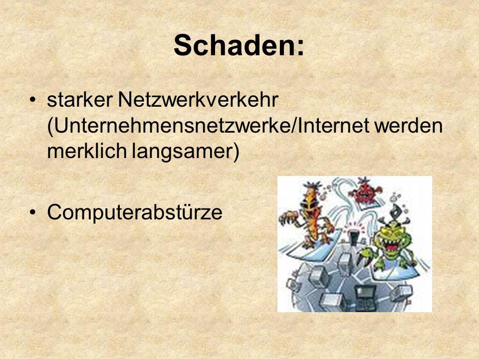 Schaden: starker Netzwerkverkehr (Unternehmensnetzwerke/Internet werden merklich langsamer) Computerabstürze.
