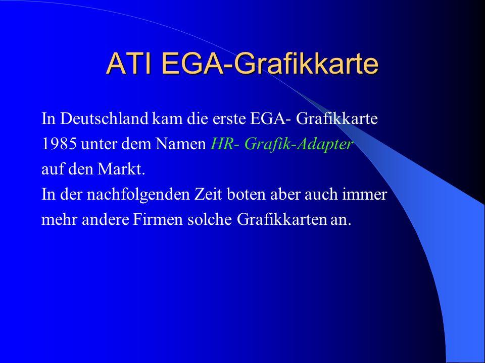 ATI EGA-Grafikkarte In Deutschland kam die erste EGA- Grafikkarte