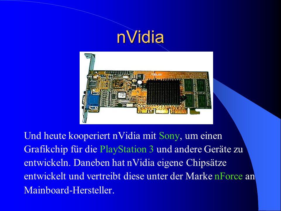 nVidia Und heute kooperiert nVidia mit Sony, um einen