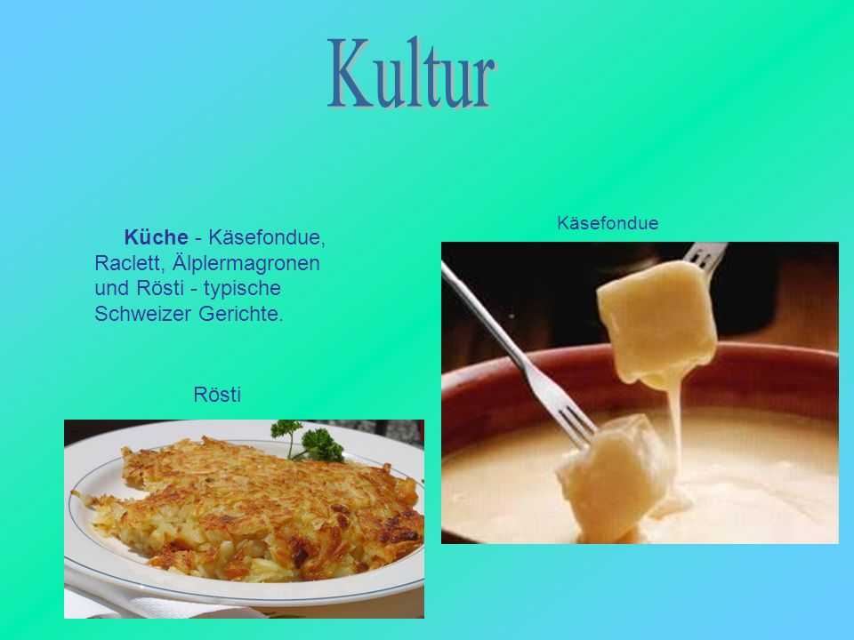 Kultur Küche - Käsefondue, Raclett, Älplermagronen und Rösti - typische Schweizer Gerichte. Käsefondue.