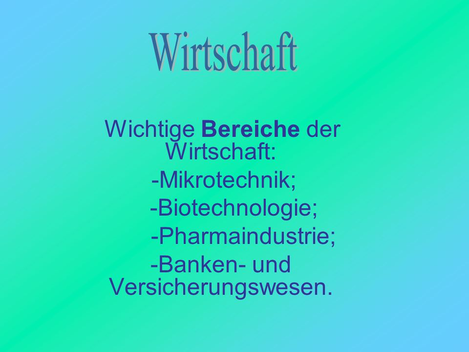Wirtschaft -Mikrotechnik; -Biotechnologie; -Pharmaindustrie;