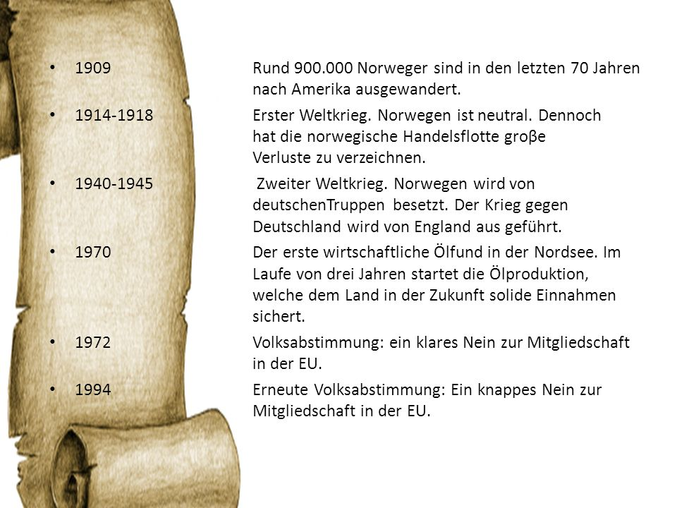 1909. Rund 900. 000 Norweger sind in den letzten 70 Jahren