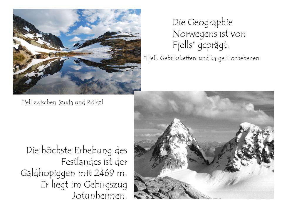 Die Geographie Norwegens ist von Fjells* geprägt.