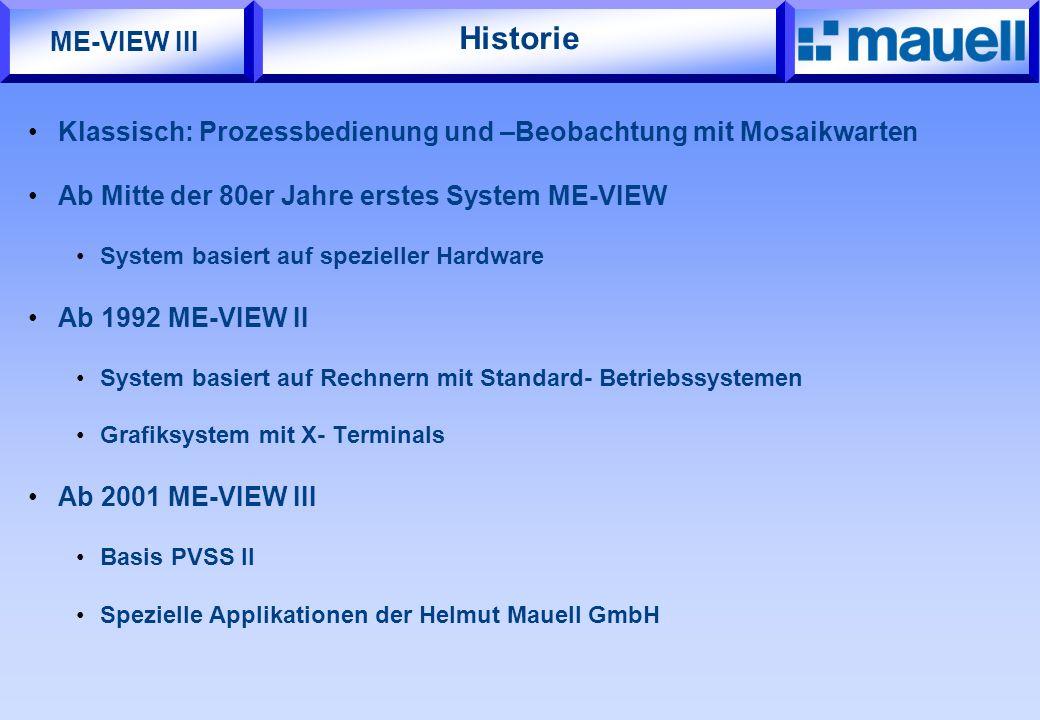 Historie ME-VIEW III. Klassisch: Prozessbedienung und –Beobachtung mit Mosaikwarten. Ab Mitte der 80er Jahre erstes System ME-VIEW.