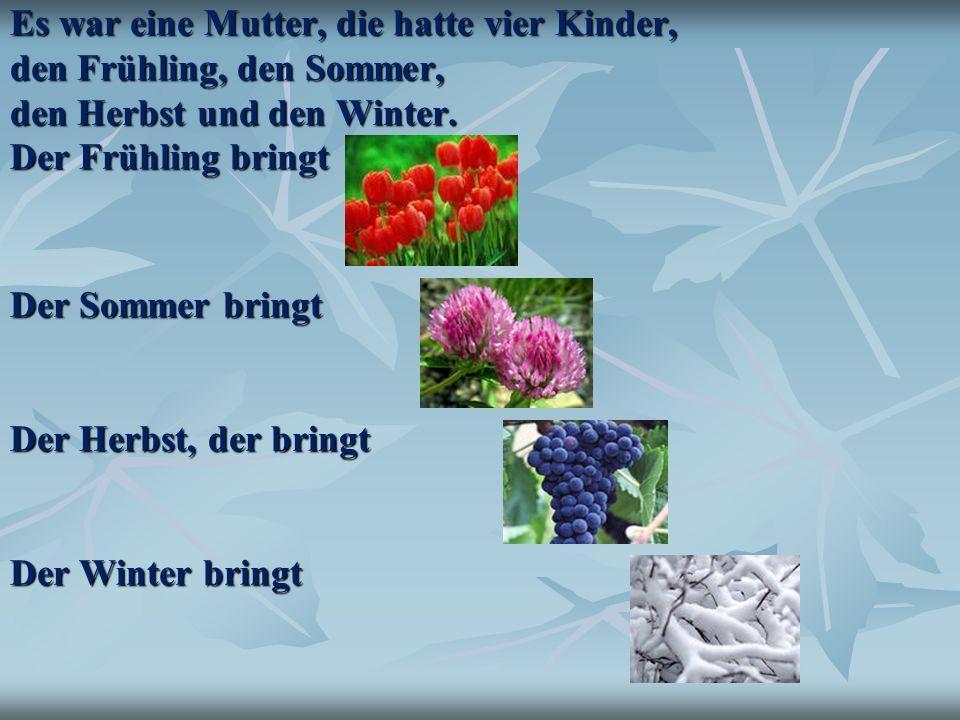 Es war eine Mutter, die hatte vier Kinder, den Frühling, den Sommer, den Herbst und den Winter.