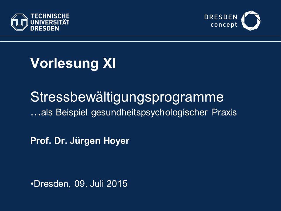 Vorlesung XI Stressbewältigungsprogramme …als Beispiel gesundheitspsychologischer Praxis Prof. Dr. Jürgen Hoyer