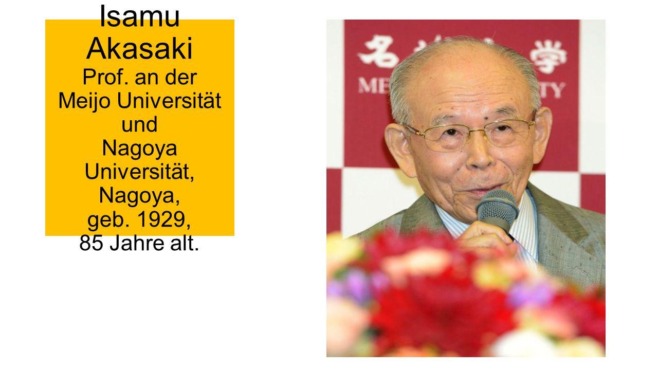 Isamu Akasaki Prof. an der Meijo Universität und Nagoya Universität, Nagoya, geb.