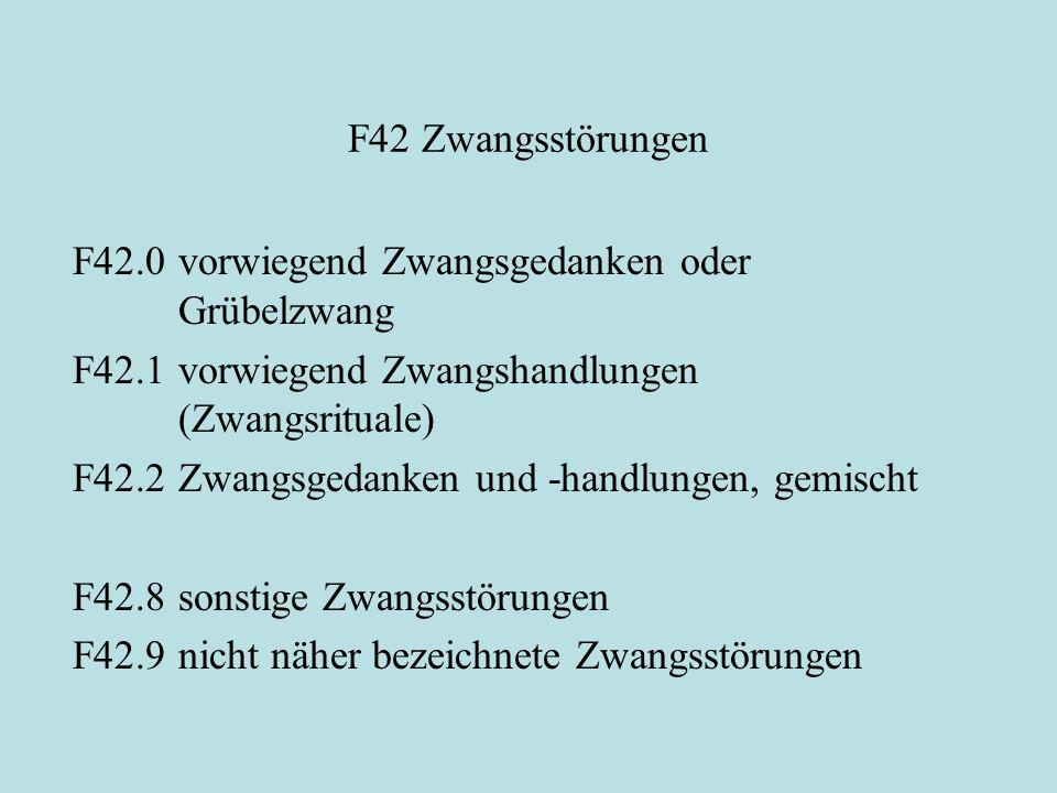 F42 Zwangsstörungen F42.0 vorwiegend Zwangsgedanken oder Grübelzwang. F42.1 vorwiegend Zwangshandlungen (Zwangsrituale)