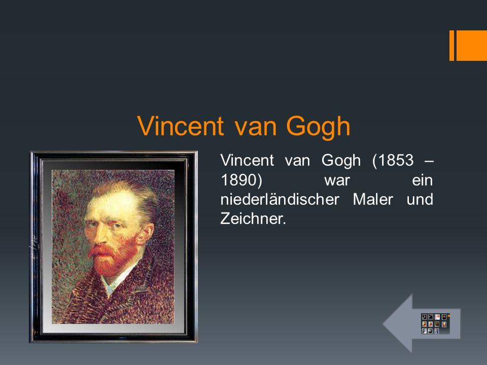 Vincent van Gogh Vincent van Gogh (1853 – 1890) war ein niederländischer Maler und Zeichner.