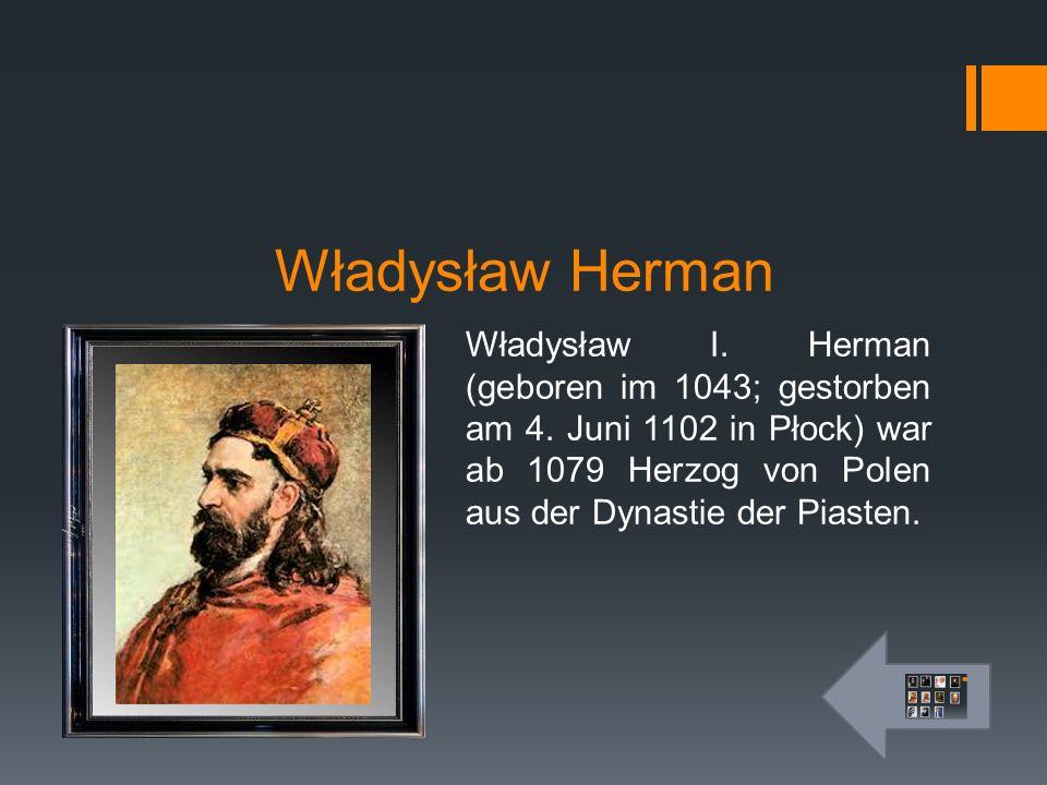 Władysław Herman Władysław I. Herman (geboren im 1043; gestorben am 4.