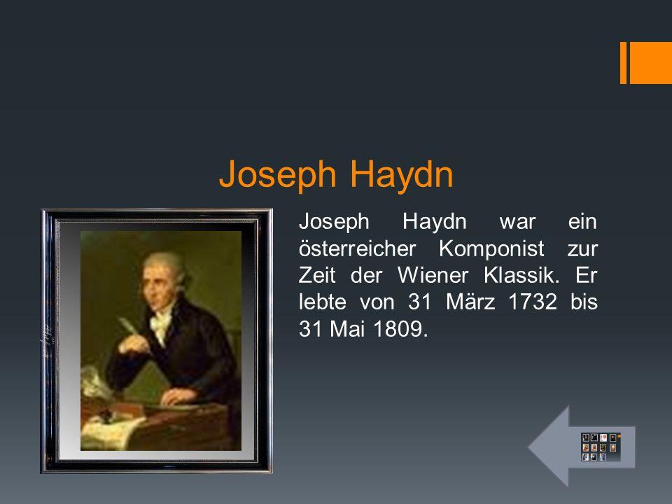Joseph Haydn Joseph Haydn war ein österreicher Komponist zur Zeit der Wiener Klassik.