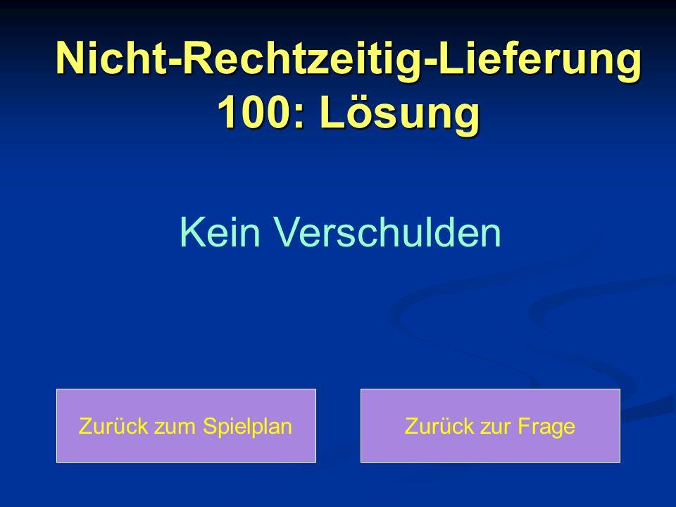 Nicht-Rechtzeitig-Lieferung 100: Lösung