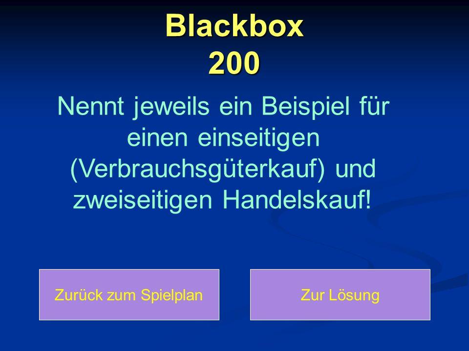 Blackbox 200 Nennt jeweils ein Beispiel für einen einseitigen (Verbrauchsgüterkauf) und zweiseitigen Handelskauf!