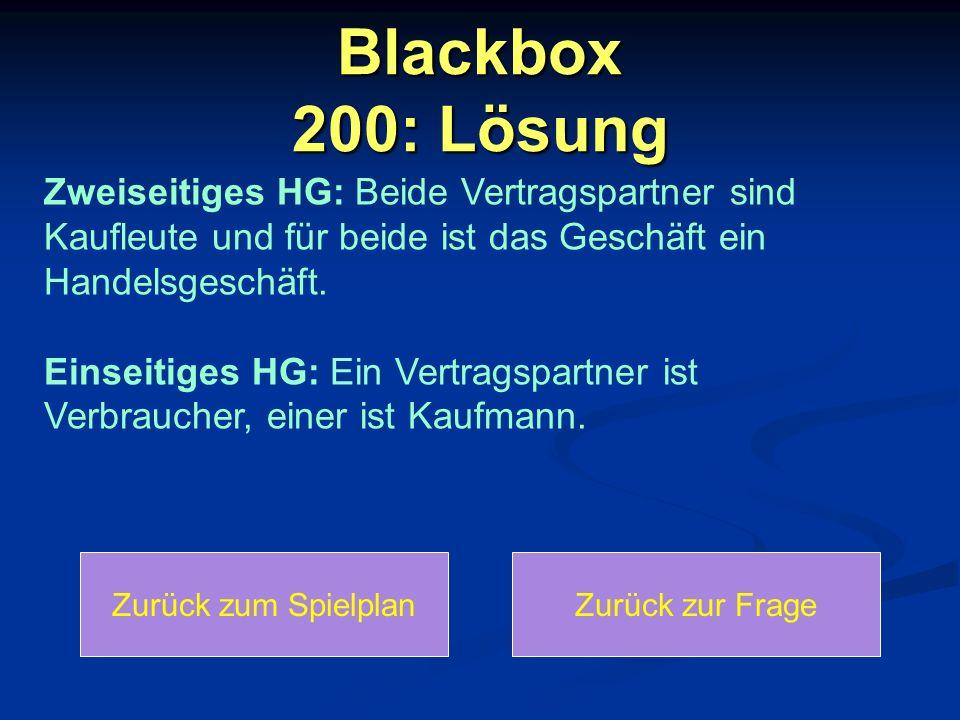 Blackbox 200: Lösung Zweiseitiges HG: Beide Vertragspartner sind Kaufleute und für beide ist das Geschäft ein Handelsgeschäft.