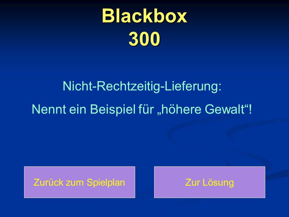 Blackbox 300 Nicht-Rechtzeitig-Lieferung: