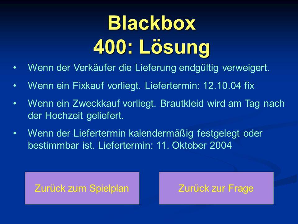 Blackbox 400: Lösung Wenn der Verkäufer die Lieferung endgültig verweigert. Wenn ein Fixkauf vorliegt. Liefertermin: 12.10.04 fix.