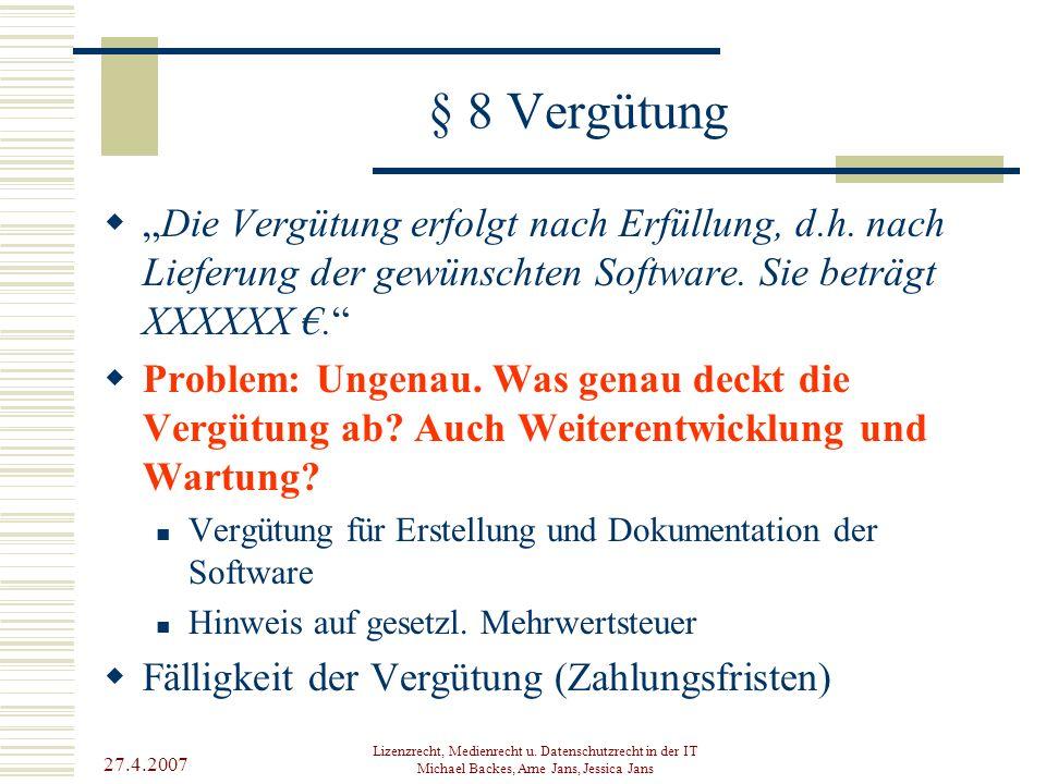 """§ 8 Vergütung """"Die Vergütung erfolgt nach Erfüllung, d.h. nach Lieferung der gewünschten Software. Sie beträgt XXXXXX €."""