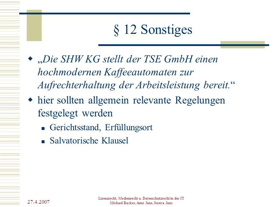 """§ 12 Sonstiges """"Die SHW KG stellt der TSE GmbH einen hochmodernen Kaffeeautomaten zur Aufrechterhaltung der Arbeitsleistung bereit."""