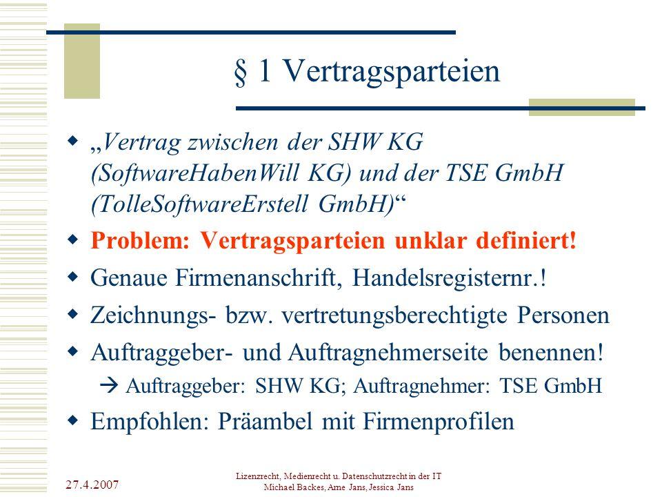 """§ 1 Vertragsparteien """"Vertrag zwischen der SHW KG (SoftwareHabenWill KG) und der TSE GmbH (TolleSoftwareErstell GmbH)"""