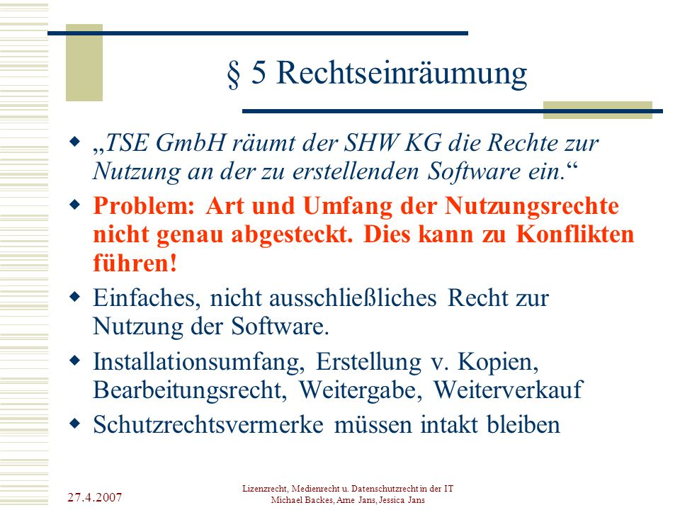 """§ 5 Rechtseinräumung """"TSE GmbH räumt der SHW KG die Rechte zur Nutzung an der zu erstellenden Software ein."""