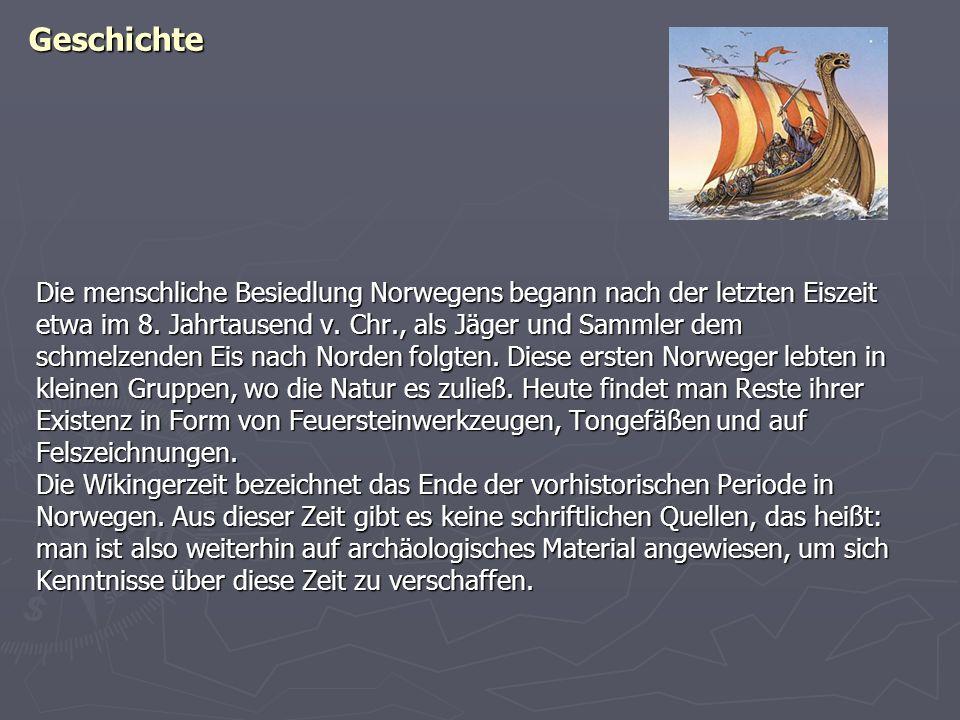 Geschichte Die menschliche Besiedlung Norwegens begann nach der letzten Eiszeit. etwa im 8. Jahrtausend v. Chr., als Jäger und Sammler dem.