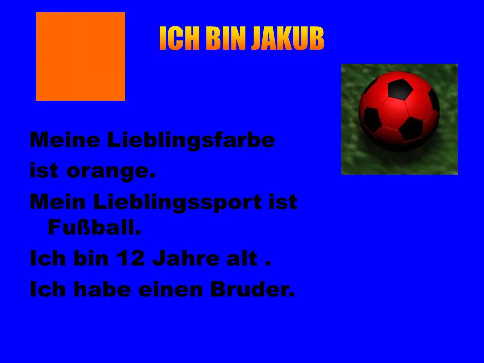 ICH BIN JAKUB Meine Lieblingsfarbe ist orange.