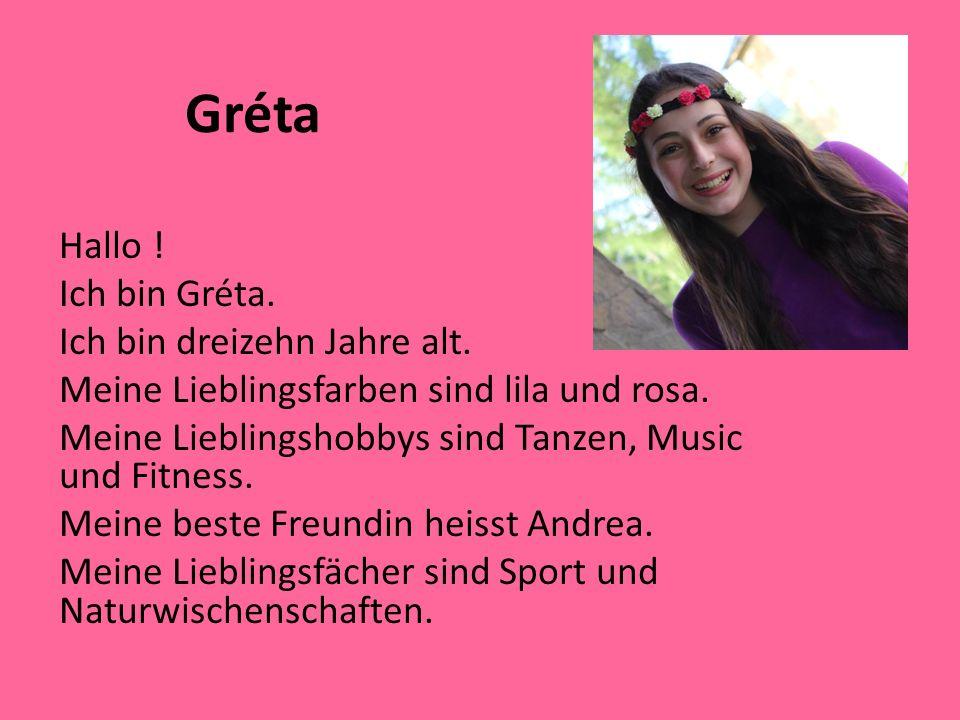Gréta Hallo ! Ich bin Gréta. Ich bin dreizehn Jahre alt.
