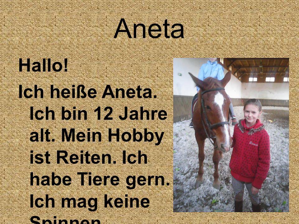 Aneta Hallo. Ich heiße Aneta. Ich bin 12 Jahre alt.