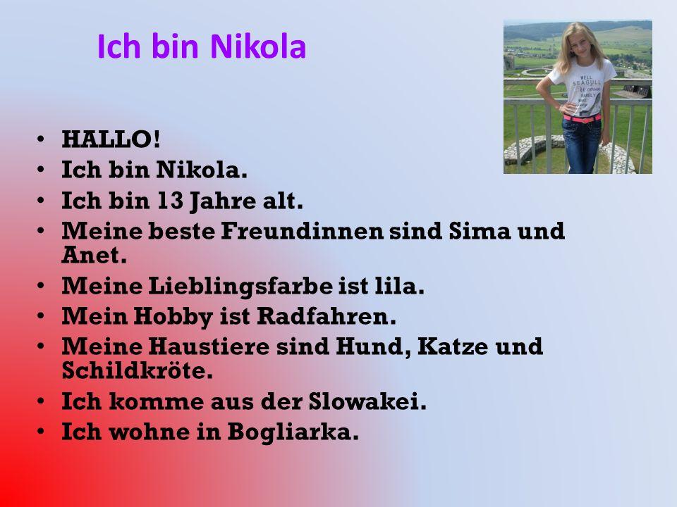 Ich bin Nikola HALLO! Ich bin Nikola. Ich bin 13 Jahre alt.