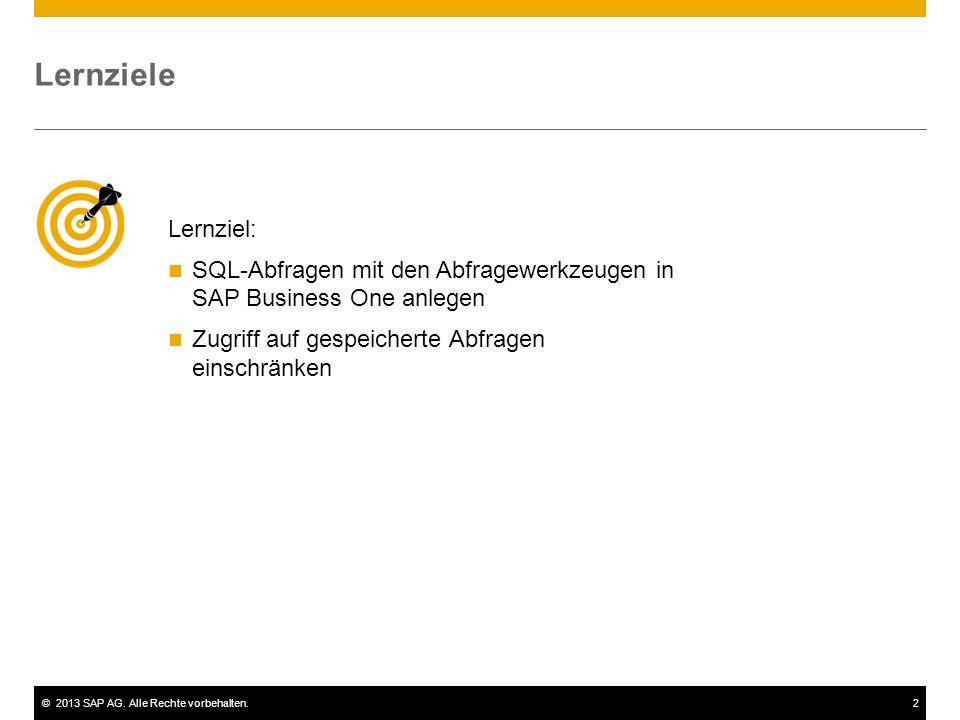 Lernziele Lernziel: SQL-Abfragen mit den Abfragewerkzeugen in SAP Business One anlegen. Zugriff auf gespeicherte Abfragen einschränken.