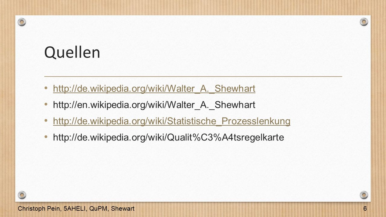 Quellen http://de.wikipedia.org/wiki/Walter_A._Shewhart