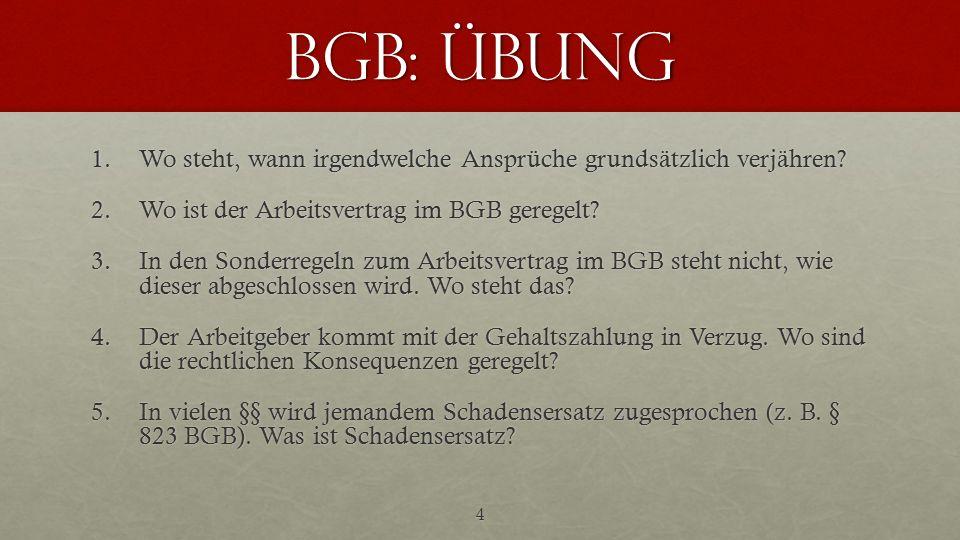 BGB: Übung Wo steht, wann irgendwelche Ansprüche grundsätzlich verjähren Wo ist der Arbeitsvertrag im BGB geregelt
