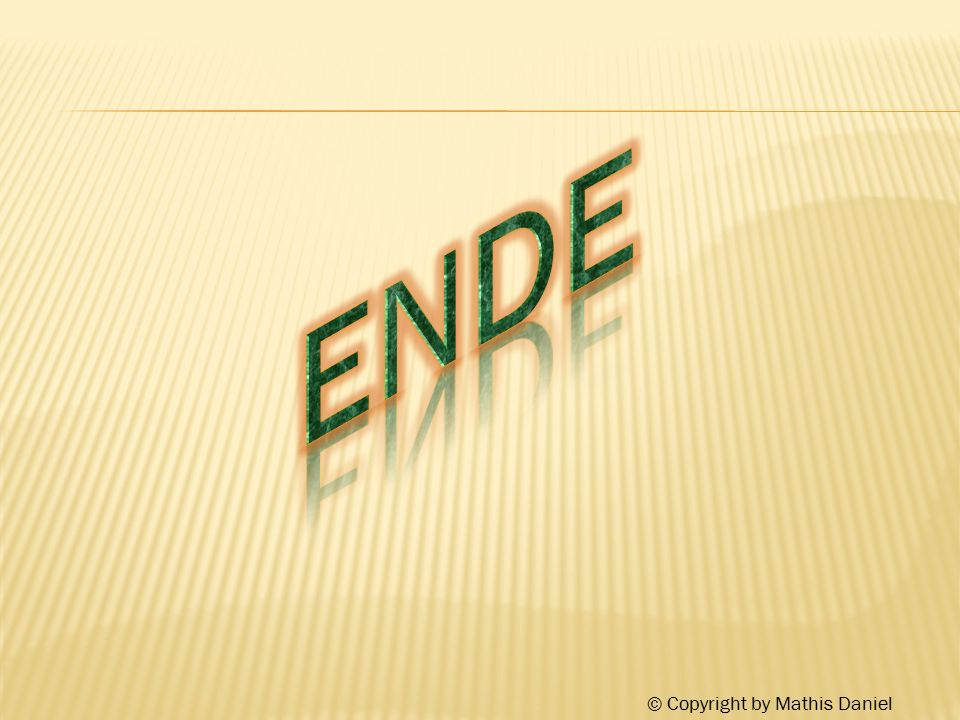 Ende © Copyright by Mathis Daniel
