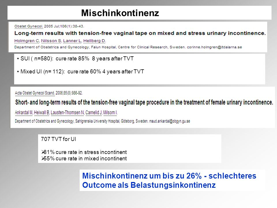 Mischinkontinenz SUI ( n=580): cure rate 85% 8 years after TVT. Mixed UI (n= 112): cure rate 60% 4 years after TVT.