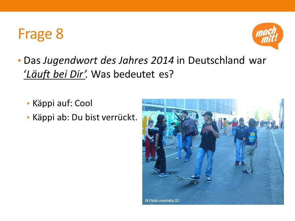 Frage 8 Das Jugendwort des Jahres 2014 in Deutschland war 'Läuft bei Dir'. Was bedeutet es Käppi auf: Cool.