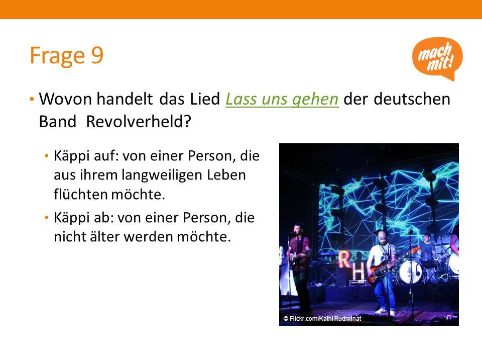 Frage 9 Wovon handelt das Lied Lass uns gehen der deutschen Band Revolverheld