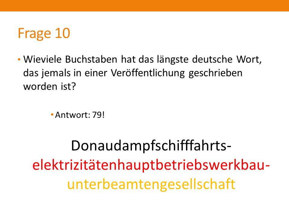 Frage 10 Wieviele Buchstaben hat das längste deutsche Wort, das jemals in einer Veröffentlichung geschrieben worden ist