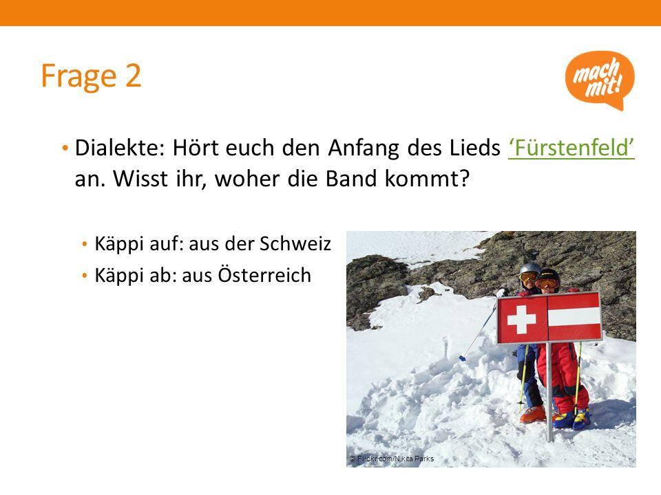Frage 2 Dialekte: Hört euch den Anfang des Lieds 'Fürstenfeld' an. Wisst ihr, woher die Band kommt